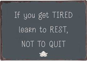 "IbLaursen Metallikyltti "" If you get tired learn to rest, not to quit"" - Taulut ja kyltit - 5709898285142 - 1"